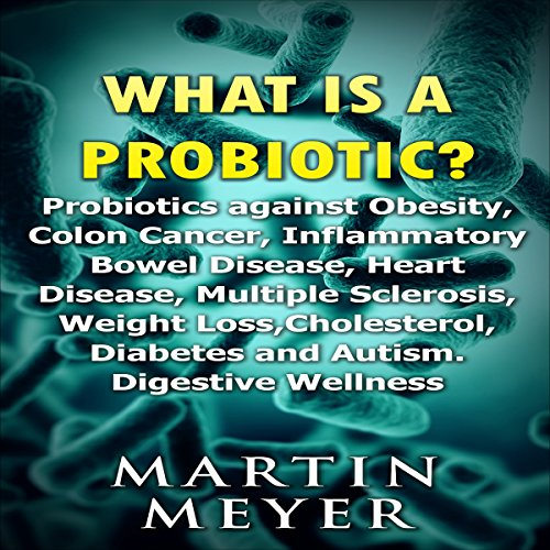 What Is a Probiotic? Probiotics Against Obesity, Colon Cancer, Inflammatory Bowel Disease... audiobook cover art