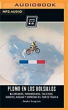 Plomo en los bolsillos: Malandanzas, Fanfarronadas, Traiciones, Alegrías, Hazañas Y Sorpresas Del Tour De Francia