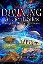 Divining Ancient Sites: Insights into Their Creation