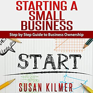 How to Start a Business: Easy Step by Step Guide to Starting a Small Business                   By:                                                                                                                                 Susan Kilmer                               Narrated by:                                                                                                                                 Korbid Thompson                      Length: 1 hr and 5 mins     51 ratings     Overall 3.7