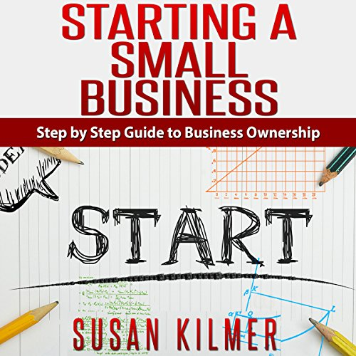 How to Start a Business: Easy Step by Step Guide to Starting a Small Business audiobook cover art
