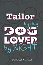 Tailor By Day Dog Lover By Night: 6x9 inch Dot Graph Notebook 100 pages, Perfect For Notes, Journaling, Gift for Co-workers