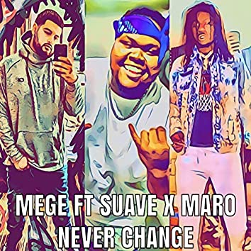 Never Change (feat. Baby Suave & Chief Maro)