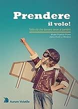Prendere il volo!: Tutto ciò che davvero serve ai bambini (Italian Edition)