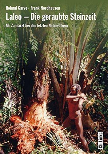 Laleo - Die geraubte Steinzeit. Als Zahnarzt bei den letzten Naturvölkern
