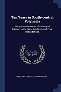 Ten Years in South-Central Polynesia: Being Reminiscences of a Personal Mission to the Friendly Islands and Their Dependen...
