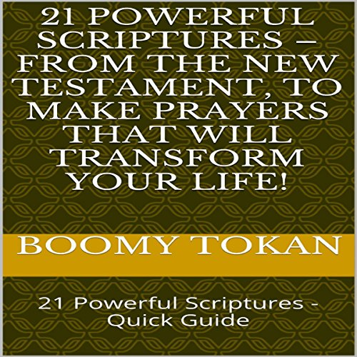 21 Powerful Scriptures - From the New Testament, to Make Prayers That Will Transform Your Life! audiobook cover art