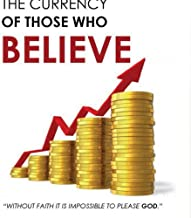 The Currency of those who believe: Without Faith it is Impossible to please God