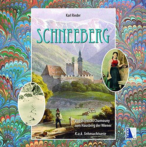 K.u.k. Sehnsuchtsort Schneeberg: Reichenau - Puchberg - Payerbach (K.u.k. Sehnsuchtsorte)