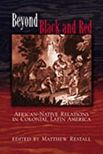 Read Online Beyond Black and Red: African-Native Relations in Colonial Latin America (Diálogos Series) 0826324037/ PDF