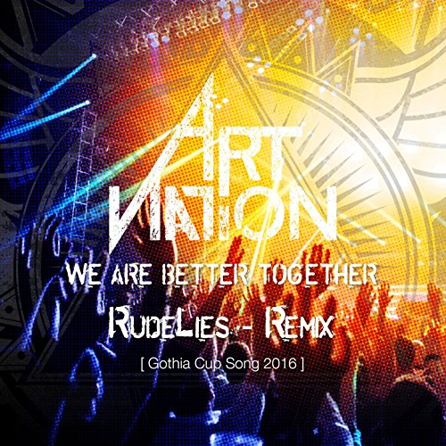We Are Better Together (Gothia Cup Song 2016) (Rudelies Remix)