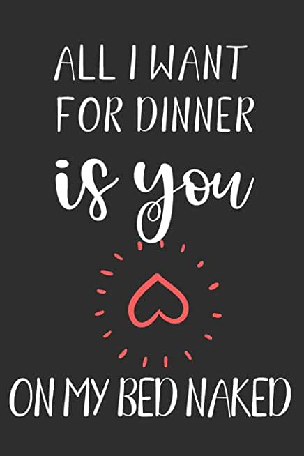 All I want for Dinner is You on my bed naked: Crush, Swing, Best Friend Appreciation Gift|Couple Loving|Relationship Marriage Anniversary Gifts ... Seasonal and Daily Gift|Merry Christmas