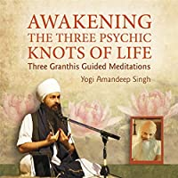 Awakening the Three Psychic Knots of Life