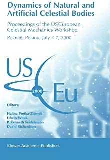 Dynamics of Natural and Artificial Celestial Bodies: Proceedings of the US/European Celestial Mechanics Workshop, held in Poznań, Poland, 3–7 July 2000