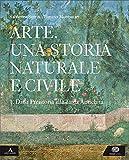 Arte. Una storia naturale e civile. Per i Licei. Con e-book. Con espansione online (Vol. 1)