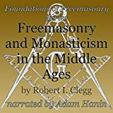 Freemasonry and Monasticism in the Middle Ages: Foundations of Freemasonry Series