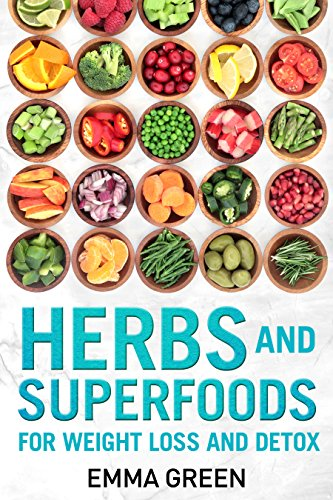 Herbs and Superfoods: For Weight Loss and Detox (Emma Greens weight loss books Book 8) by [Emma Green]