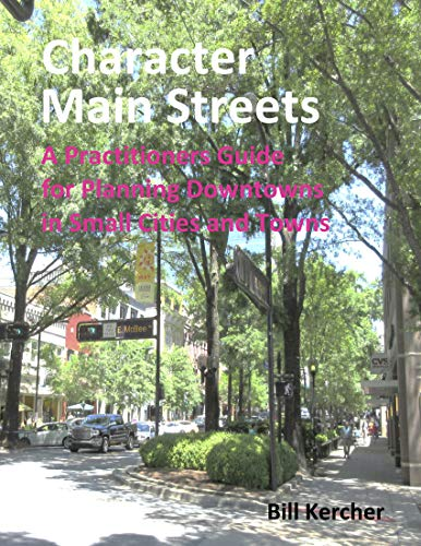 Character Main Streets, A Practitioners Guide for Planning Downtowns in Small Cities and Towns. (English Edition)
