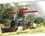 Günter Scheibe – Eisenbahnfotos: Erlebnis Harzer Schmalspurbahnen 1974–2015