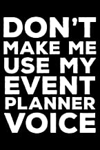 Don't Make Me Use My Event Planner Voice: 6x9 Notebook, Ruled, Funny Writing Notebook, Journal For Work, Daily Diary, Planner, Organizer for Events Coordinators, Event Planner