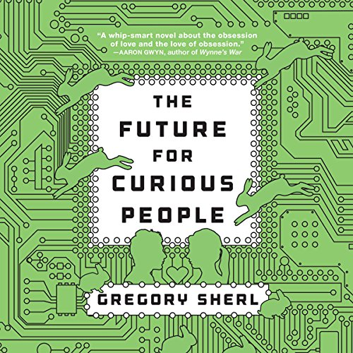Future for Curious People Audiobook By Gregory Sherl cover art