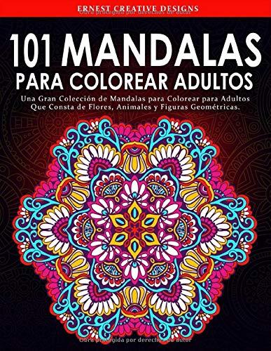 101 Mandalas para Colorear Adultos: Libro para colorear antiestrés para adultos de 101 páginas con dibujo de animales, flores, dibujos para la ... felicidad y mucho más - Mandala para colorear