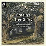 Britain's Tree Story: The History and Legends of Britain's Ancient Trees