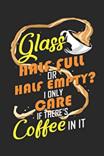 Journal: Glass Half Full or Half Empty? I Only Care If There's Coffee In It