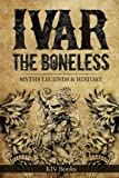 Ivar The Boneless: Myths Legends & History (Vikings) (Volume 1)