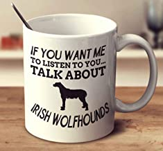 If You Want Me To Listen To You Talk About Irish Wolfhounds Coffee Mug (White, 11 oz)