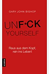 Unfuck Yourself: Raus aus dem Kopf, rein ins Leben! (German Edition) Kindle Edition
