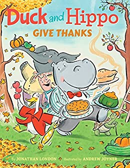 Duck and Hippo Give Thanks by [Jonathan London, Andrew Joyner]