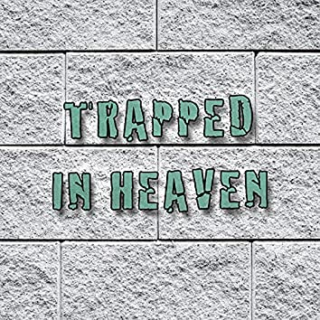 Trapped in Heaven