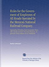 Rules for the Government of Employees of All Roads Operated by the Mexican National Railroad Company.: Superseding All Existing Rules Inconsistent ... Reglamento Para Gobierno de Los Empleados.