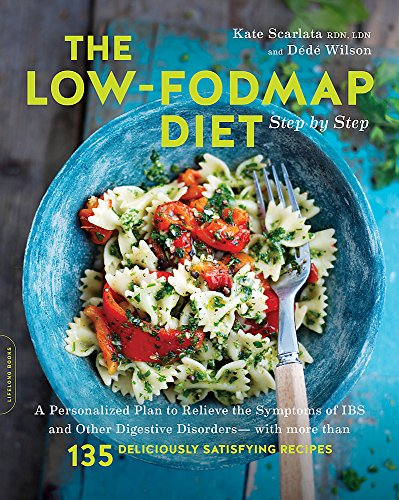 Download The Low-FODMAP Diet Step by Step: A Personalized Plan to Relieve the Symptoms of IBS and Other Digestive Disorders--with More Than 130 Deliciously Satisfying Recipes 0738219347