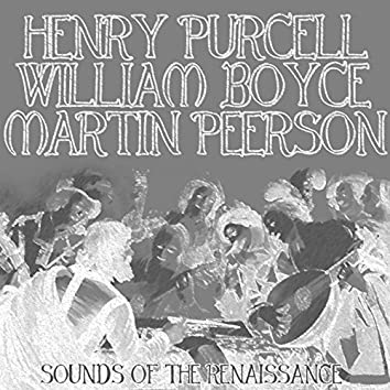Henry Purcell, William Boyce, Martin Peerson: Sounds of the Renaissance