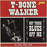 Get These Blues Off Me - As & Bs 1950-1955 by T-Bone Walker
