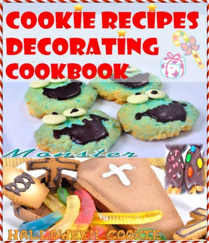 Cookie recipes : cookie decorating cookbook (English Edition)
