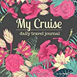 My Cruise Daily Travel Journal: A Vacation Notebook for Women to Record Your Cruise Ship Memories [Idioma Inglés]