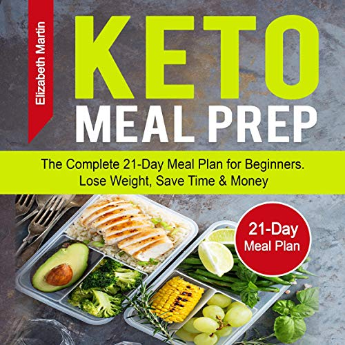 Keto Meal Prep: The Complete 21-Day Meal Plan for Beginners. Lose Weight, Save Time & Money audiobook cover art
