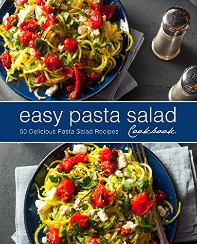 Easy Pasta Salad Cookbook: 50 Delicious