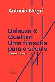 Deleuze e Guattari: uma Filosofia Para o Século XXI
