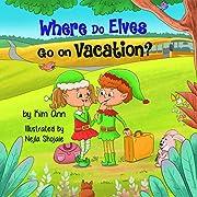 Where Do Elves Go on Vacation?: (Go on Vacation Book 1)