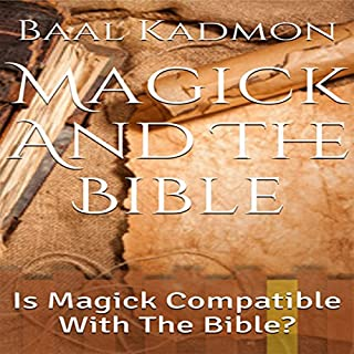 Magick and the Bible: Is Magick Compatible with the Bible? cover art