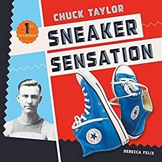 Chuck Taylor: Sneaker Sensation (First in Fashion)