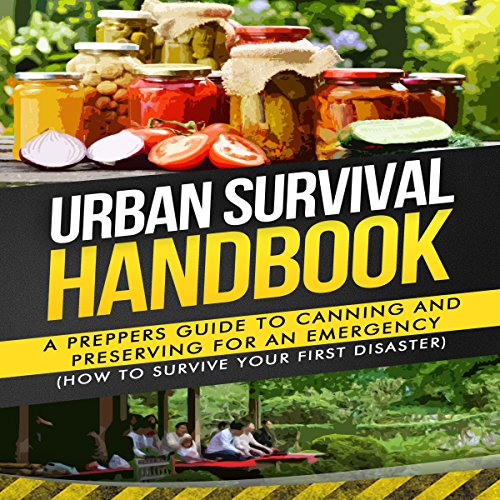 Urban Survival Handbook: A Prepper's Guide to Canning and Preserving for an Emergency     How to Survive Your First Disaster              By:                                                                                                                                 Urban Survival Handbook                               Narrated by:                                                                                                                                 Jack Jones                      Length: 58 mins     3 ratings     Overall 4.7