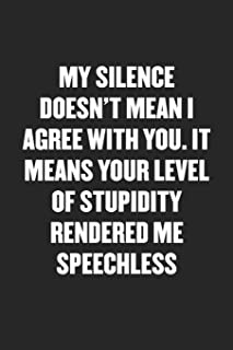 MY SILENCE MEANS YOUR LEVEL OF STUPIDITY RENDERED ME SPEECHLESS: Sarcastic Black Blank Lined Coworker Journal - Funny Gift Friend Notebook