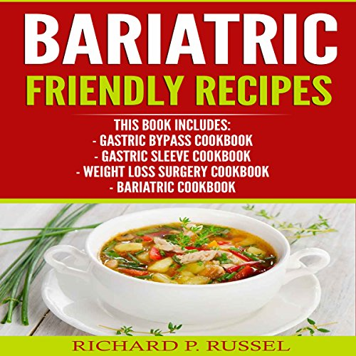 Bariatric Friendly Recipes: Gastric Bypass Cookbook, Gastric Sleeve Cookbook, Weight Loss Surgery Cookbook, Bariatric Cookbook audiobook cover art