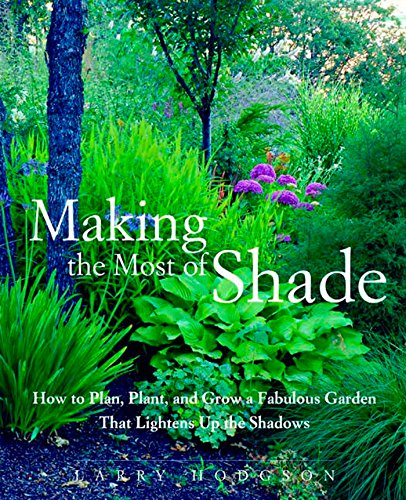 Compare Textbook Prices for Making the Most of Shade: How to Plan, Plant, and Grow a Fabulous Garden that Lightens up the Shadows Illustrated Edition ISBN 9781579549671 by Hodgson, Larry