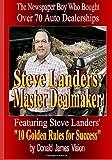 Steve Landers: Master Dealmaker: The Newspaper Boy Who Bought Over 70 Auto Dealerships